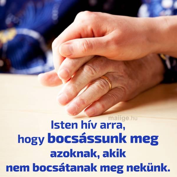 Isten hív arra, hogy bocsássunk meg azoknak, akik nem bocsátanak meg nekünk.