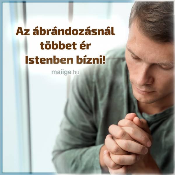 Az ábrándozásnál többet ér Istenben bízni!