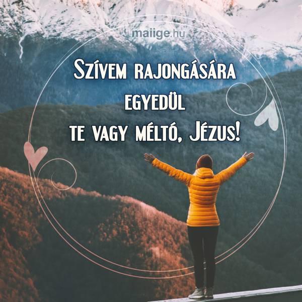 Szívem rajongására egyedül te vagy méltó, Jézus!