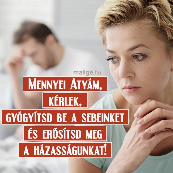 Mennyei Atyám, kérlek, gyógyítsd be a sebeinket és erősítsd meg a házasságunkat!