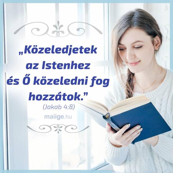 """""""Közeledjetek az Istenhez és Ő közeledni fog hozzátok."""" (Jakab 4:8)"""