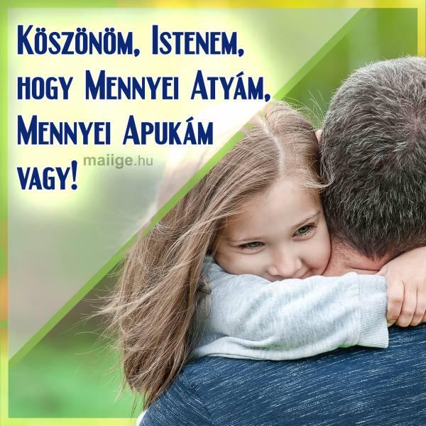 Köszönöm, Istenem, hogy Mennyei Atyám, Mennyei Apukám vagy!