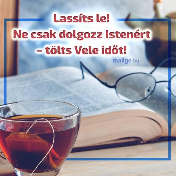 Lassíts le! Ne csak dolgozz Istenért – tölts Vele időt!
