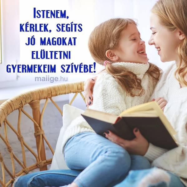 Istenem, kérlek, segíts jó magokat elültetni gyermekeim szívébe!