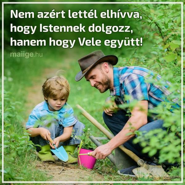 Nem azért lettél elhívva, hogy Istennek dolgozz, hanem hogy Vele együtt!