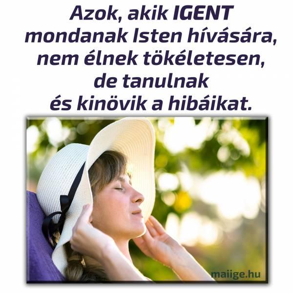 Azok, akik igent mondanak Isten hívására, nem élnek tökéletesen, de tanulnak és kinövik a hibáikat.