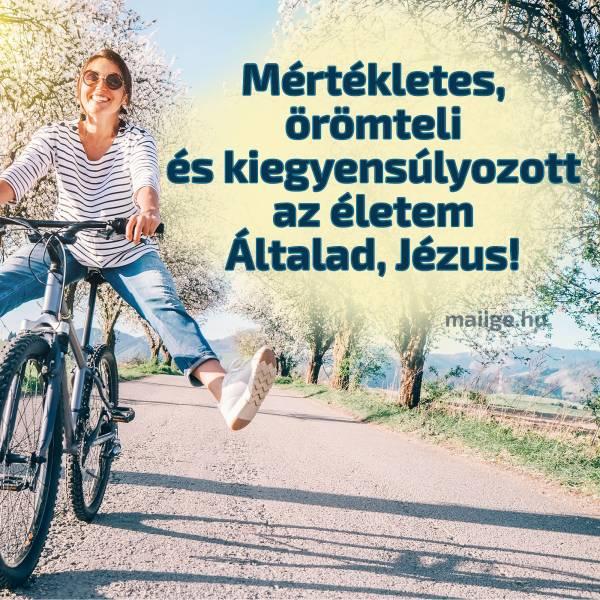 Mértékletes, örömteli és kiegyensúlyozott az életem Általad, Jézus!