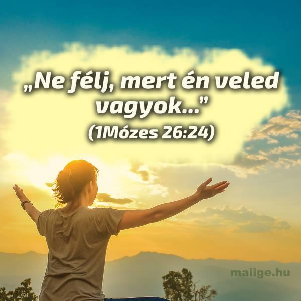 """""""Ne félj, mert én veled vagyok..."""" (1Mózes 26:24)"""