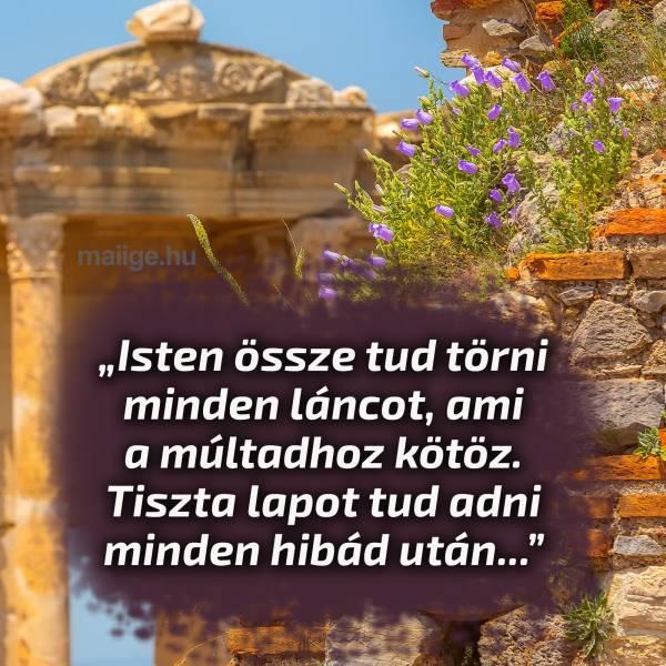 """""""Isten össze tud törni minden láncot, ami a múltadhoz kötöz. Tiszta lapot tud adni minden hibád után..."""""""
