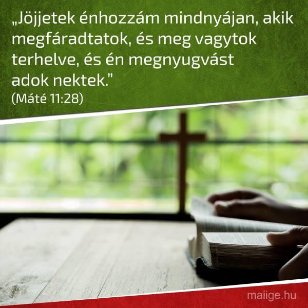 """""""Jöjjetek énhozzám mindnyájan, akik megfáradtatok, és meg vagytok terhelve,  és én megnyugvást adok nektek."""" (Máté 11:28)"""