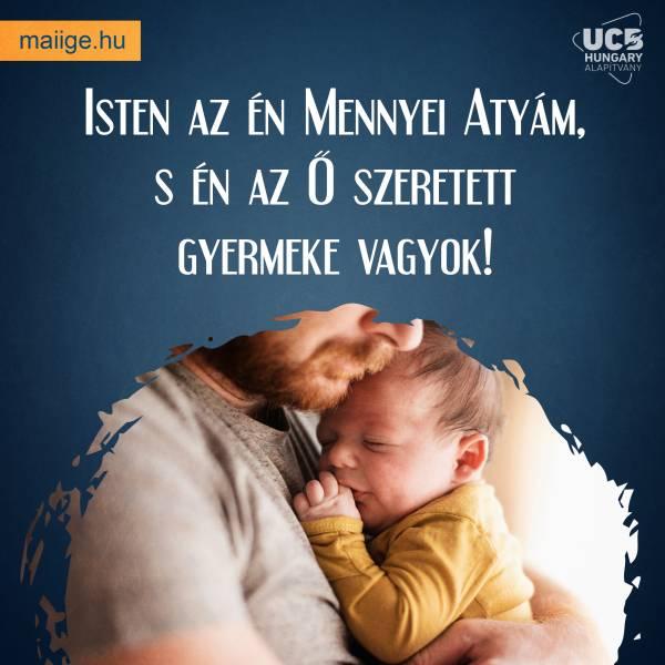 Isten az én Mennyei Atyám, s én az Ő szeretett gyermeke vagyok!