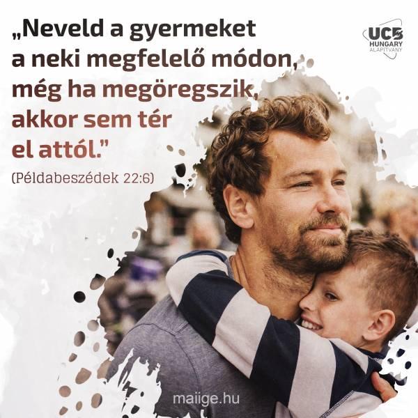 """""""Neveld a gyermeket a neki megfelelő módon, még ha megöregszik, akkor sem tér el attól."""" (Példabeszédek 22:6)"""