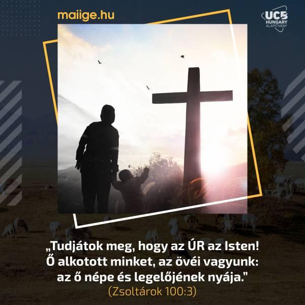 """""""Tudjátok meg, hogy az ÚR az Isten!  Ő alkotott minket, az övéi vagyunk:  az ő népe és legelőjének nyája."""" (Zsoltárok 100:3)"""