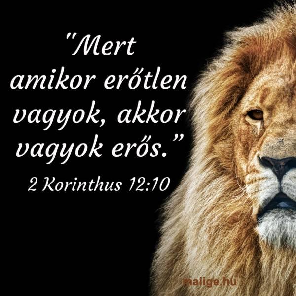 """""""Mert amikor erőtlen vagyok, akkor vagyok erős."""" 2 Korinthus 12:10"""