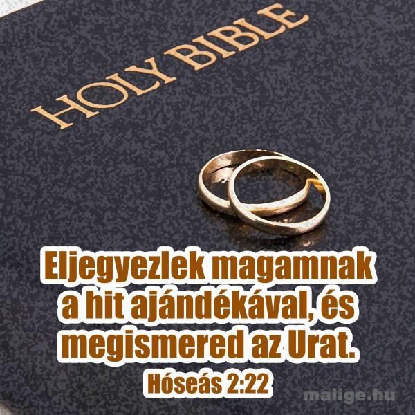 """""""Eljegyezlek magamnak a hit ajándékával, és megismered az Urat."""" Hóseás 2:22"""