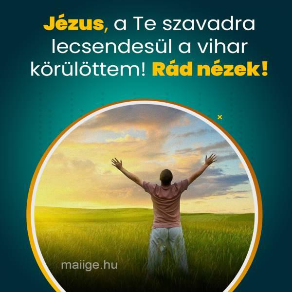 Jézus, a Te szavadra lecsendesül a vihar körülöttem! Rád nézek!