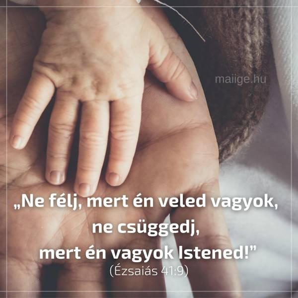 """""""Ne félj, mert én veled vagyok, ne csüggedj, mert én vagyok Istened!"""" (Ézsaiás 41:9)"""
