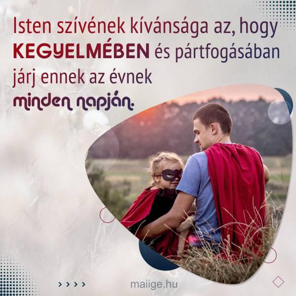 Isten szívének kívánsága az, hogy kegyelmében és pártfogásában járj ennek az évnek minden napján.