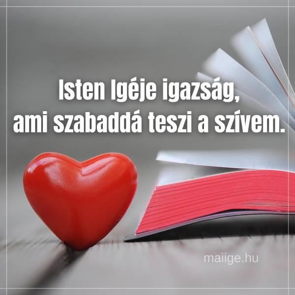 Isten Igéje igazság, ami szabaddá teszi a szívem.