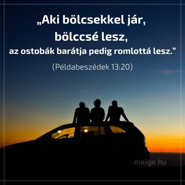 """""""Aki bölcsekkel jár, bölccsé lesz, az ostobák barátja pedig romlottá lesz."""" (Példabeszédek 13:20)"""