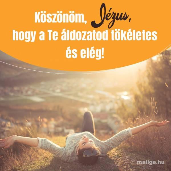 Köszönöm, Jézus, hogy a Te áldozatod tökéletes és elég!
