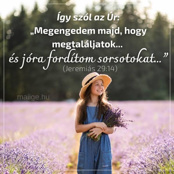 """Így szól az Úr: """"Megengedem majd, hogy megtaláljatok... és jóra fordítom sorsotokat..."""" (Jeremiás 29:14)"""