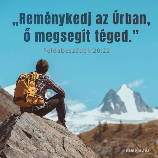 """""""Reménykedj az Úrban, ő megsegít téged."""" (Példabeszédek 20:22)"""