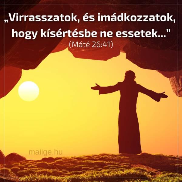 """""""Virrasszatok, és imádkozzatok, hogy kísértésbe ne essetek..."""" (Máté 26:41)"""