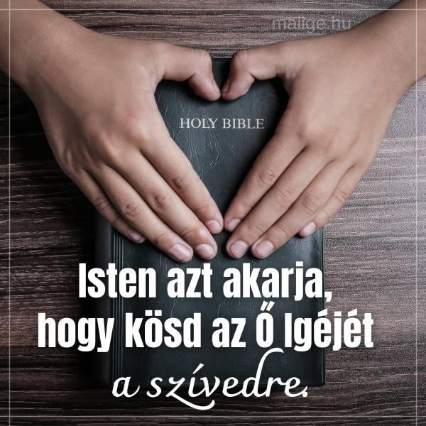 Isten azt akarja, hogy kösd az Ő Igéjét a szívedre.